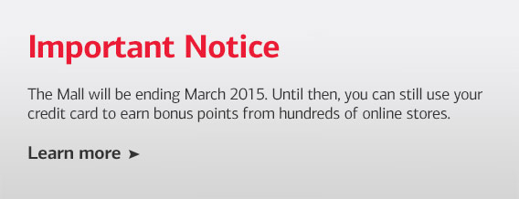 Important Notice. The Mall will be ending March 2015. Until then, you can still use your credit card to earn bonus points from hundreds of online stores.