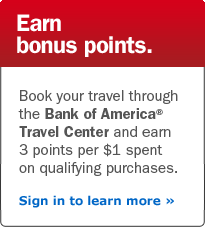 Earn bonus points. Book your travel through the Bank of America® Travel Center and earn 3 points per $1 spent on qualifying purchases. Sign in to learn more.